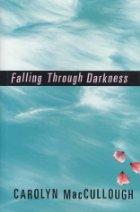 Falling Through Darkness by Carolyn MacCullough